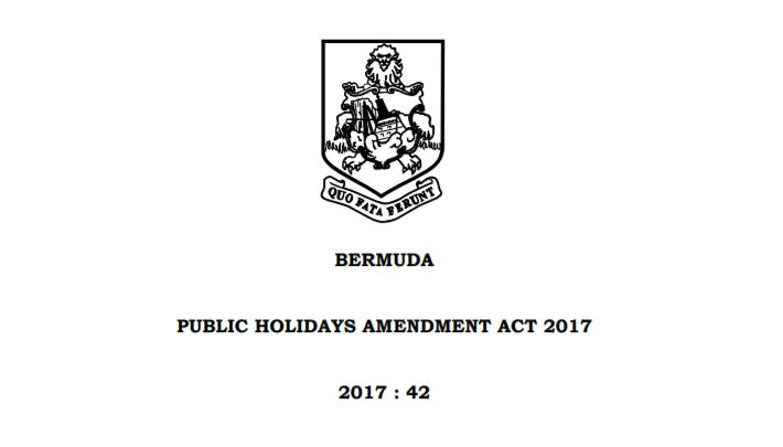 PUBLIC HOLIDAYS AMENDMENT ACT 2017  #BermudaDay  – The last Friday in May